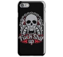 Fuck shit up iPhone Case/Skin