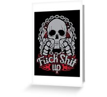 Fuck shit up Greeting Card