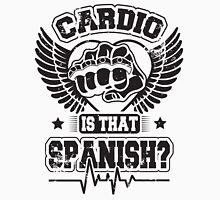 Cardio is that spanish? Unisex T-Shirt