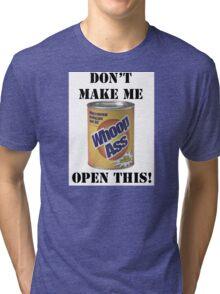 can of whoop ass Tri-blend T-Shirt