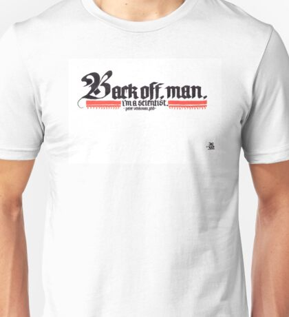 Back off, man, I'm a scientist Unisex T-Shirt