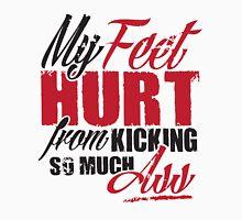 My feet hurt from kicking so much ass Unisex T-Shirt