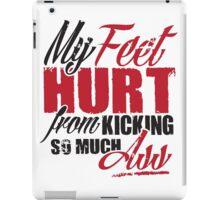 My feet hurt from kicking so much ass iPad Case/Skin