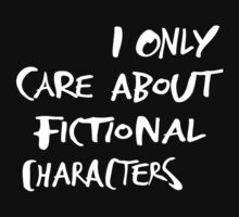 I only care about fictional characters by FandomizedRose
