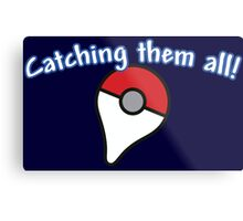 Pokémon Go - Catching them all! Metal Print
