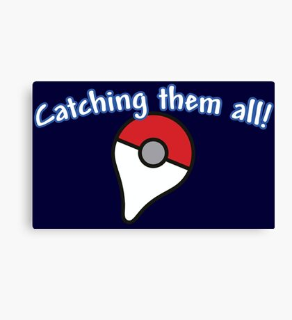 Pokémon Go - Catching them all! Canvas Print