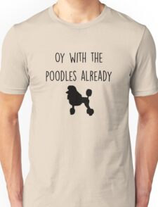 Gilmore Girls - Oy with the Poodles already Unisex T-Shirt