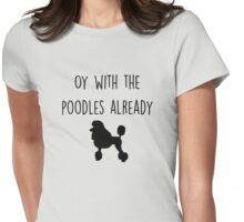 Gilmore Girls - Oy with the Poodles already Womens Fitted T-Shirt