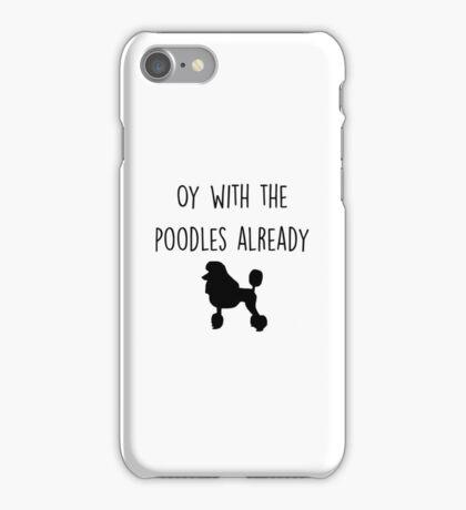 Gilmore Girls - Oy with the Poodles already iPhone Case/Skin