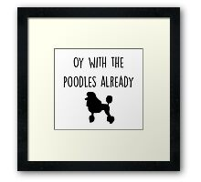 Gilmore Girls - Oy with the Poodles already Framed Print