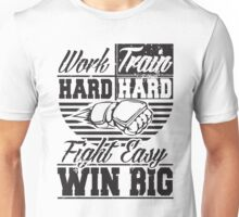 Work hard, train hard, fight easy win big Unisex T-Shirt