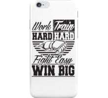 Work hard, train hard, fight easy win big iPhone Case/Skin