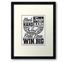 Work hard, train hard, fight easy win big Framed Print