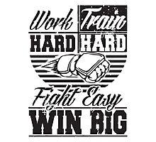 Work hard, train hard, fight easy win big Photographic Print