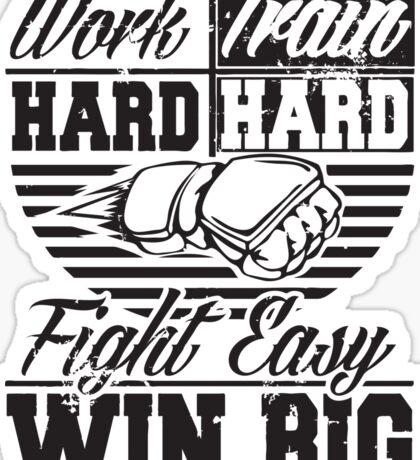 Work hard, train hard, fight easy win big Sticker