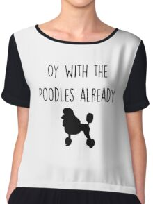 Gilmore Girls - Oy with the Poodles already Chiffon Top