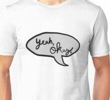 Yeah, okay. Unisex T-Shirt