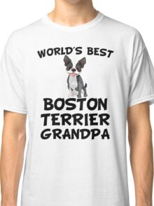 World's Best Boston Terrier Grandpa Classic T-Shirt