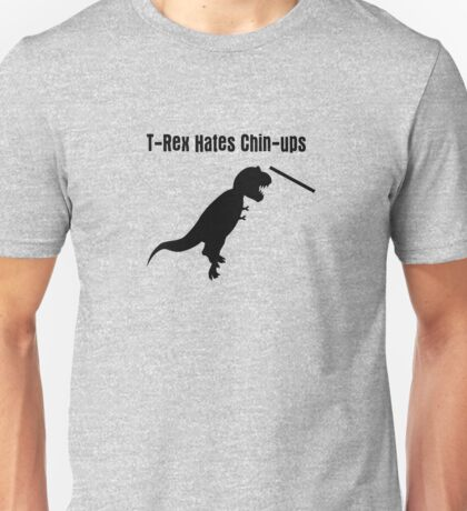 Dinosaurs Hate Exercise - T-Rex Chin-Up T-Shirt Unisex T-Shirt