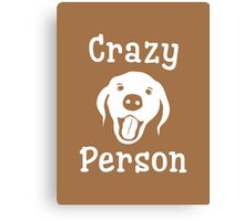 Crazy Dog Person [FOR COLOURS] Canvas Print
