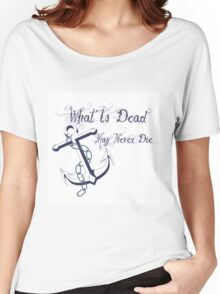 anchor and inscription What Is Dead May Never Die Women's Relaxed Fit T-Shirt