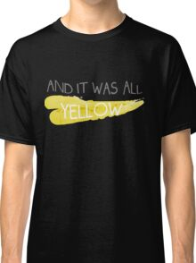 It was all yellow  Classic T-Shirt