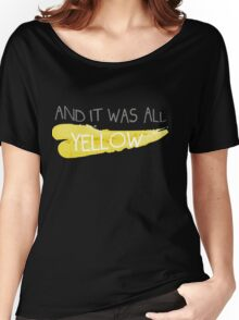 It was all yellow  Women's Relaxed Fit T-Shirt