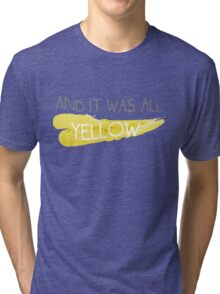 It was all yellow  Tri-blend T-Shirt