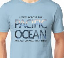 Flew Across The Pacific Ocean And All I Got Was.. Unisex T-Shirt