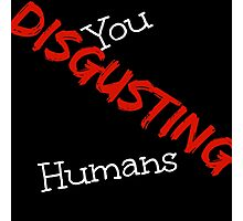 Disgusting Humans Photographic Print