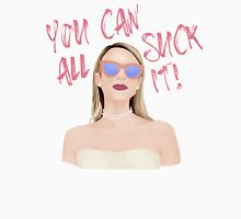 you can all suck it! Unisex T-Shirt