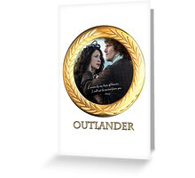 Outlander/Jamie Fraser quote/I swear by my hope of... Greeting Card