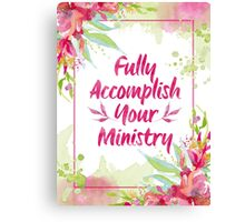 Fully Accomplish Your Ministry Floral Canvas Print