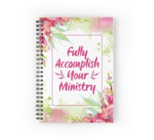 Fully Accomplish Your Ministry Floral Spiral Notebook