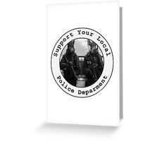 """Support Your Local Police Department"" Greeting Card"