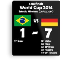 Brazil 1 - Germany 7 2014 Metal Print