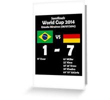 Brazil 1 - Germany 7 2014 Greeting Card