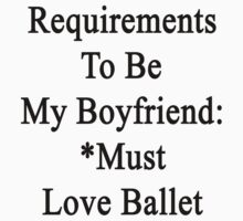 Requirements To Be My Boyfriend: *Must Love Ballet  by supernova23