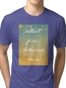 Patient, Fine, Balanced, Kind Tri-blend T-Shirt