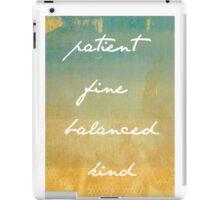 Patient, Fine, Balanced, Kind iPad Case/Skin