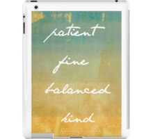 Patient, Fine, Balanced, Kind iPad Case/Skin