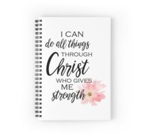 I can do all Things through Christ Spiral Notebook