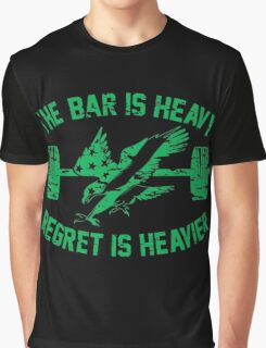 The Bar Is Heavy Regret Is Heavier - Green Graphic T-Shirt