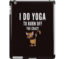 Yoga and to burn off the Crazy iPad Case/Skin