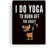 Yoga and to burn off the Crazy Canvas Print