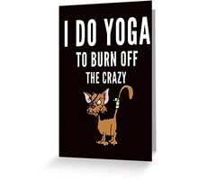 Yoga and to burn off the Crazy Greeting Card