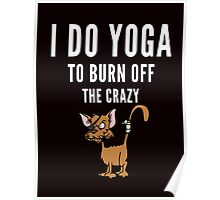 Yoga and to burn off the Crazy Poster