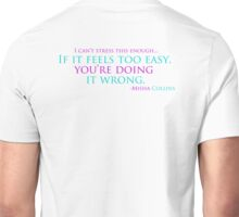 If it feels too easy... you're doing it wrong! Unisex T-Shirt