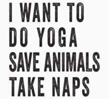 I Want To Do Yoga, Save Animals, Take Naps by Fitspire Apparel