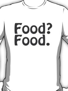 Food? Food. T-Shirt